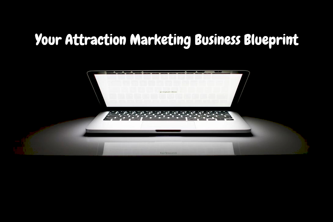 Your Attraction Marketing Business Blueprint…