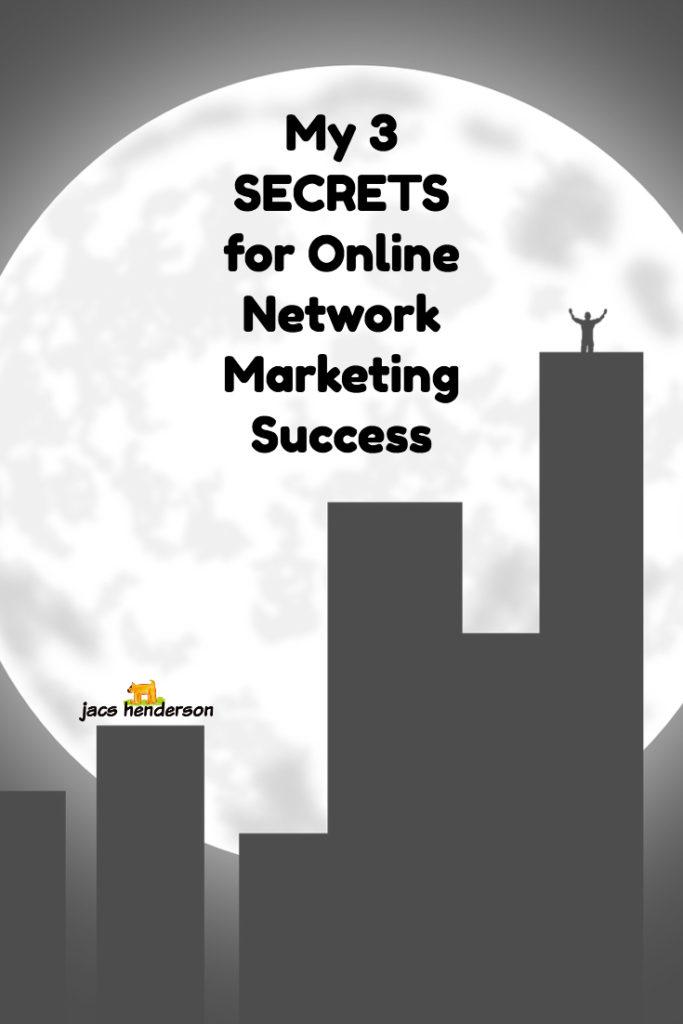 My 3 Secrets for Online Network Marketing Success