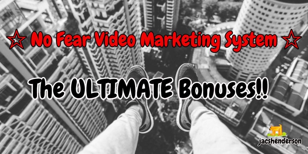 No Fear Video Marketing System ULTIMATE Bonuses