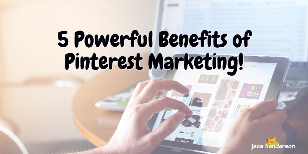 5 Powerful Benefits of Pinterest Marketing!