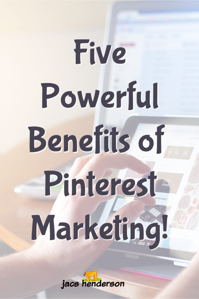 Five Powerful Benefits of Pinterest Marketing!
