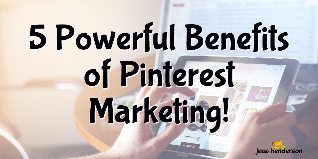 5 Powerful Benefits of Pinterest Marketing!