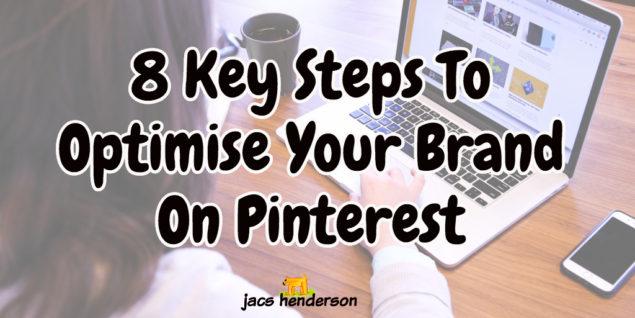 8 Key Steps To Optimise Your Brand On Pinterest