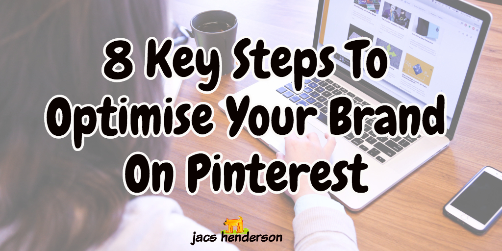 8 Key Steps To Optimise Your Brand On Pinterest