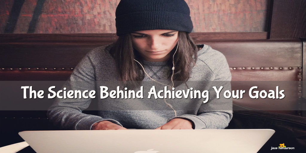 The Science Behind Achieving Your Goals