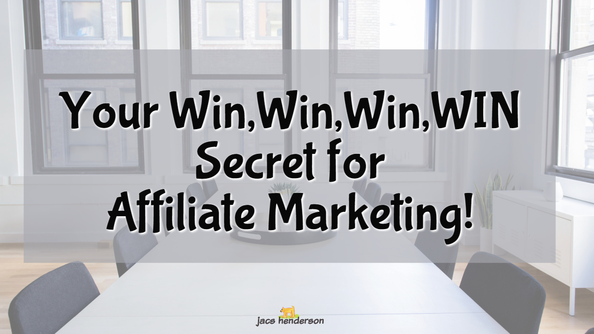 Your Win, Win, Win, WIN Secret For Affiliate Marketing