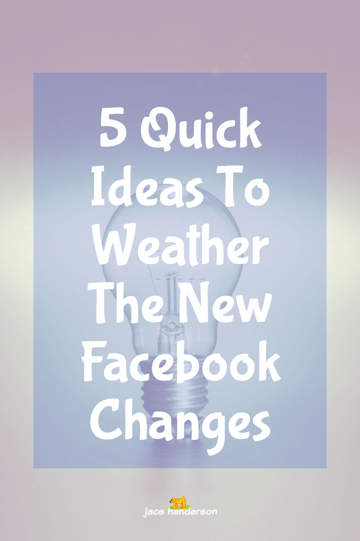 5 Quick Ideas To Weather the new Facebook Changes ...