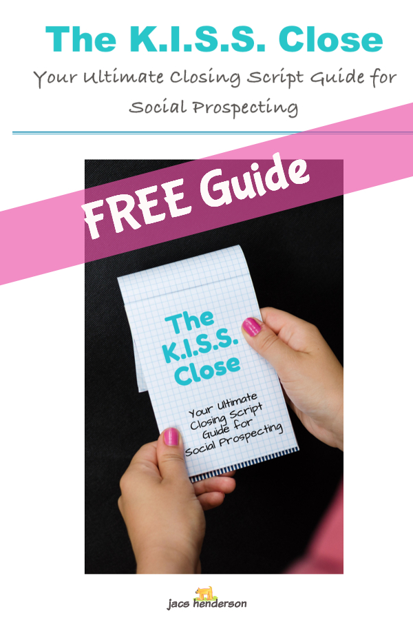 The K.I.S.S. Close: Your Ultimate Closing Script Guide for Social Prospecting ~ [ Keep It Super Simple ]