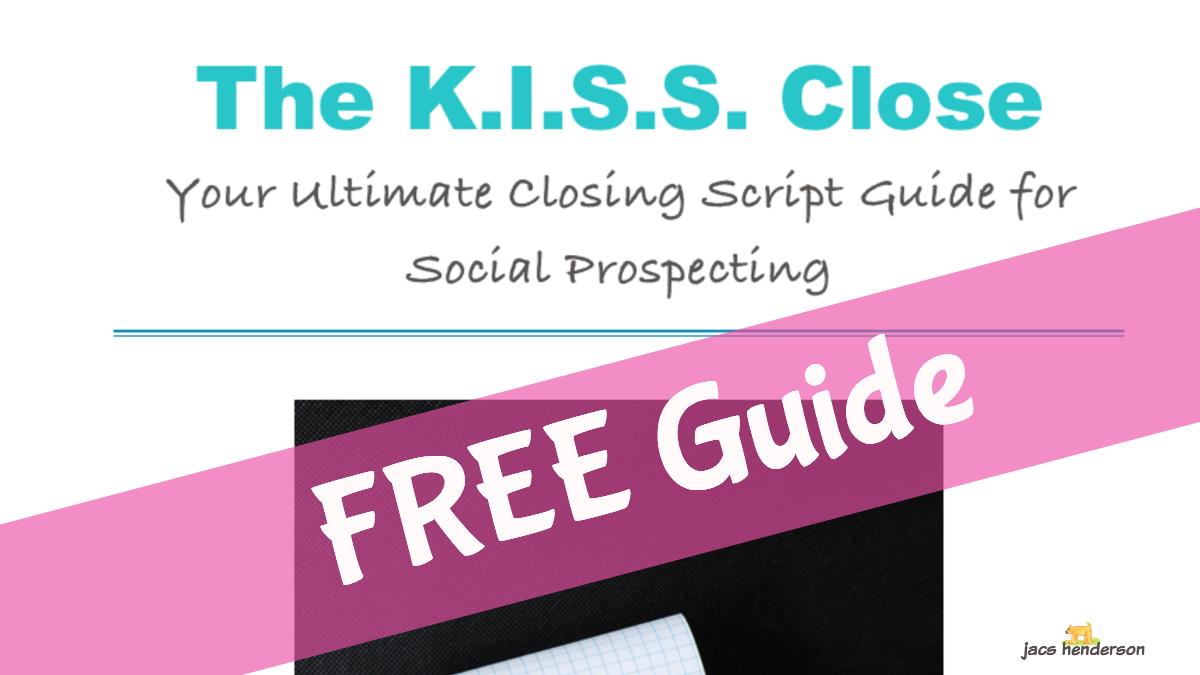 The K.I.S.S. Close: Your Ultimate Closing Script Guide for Social Prospecting