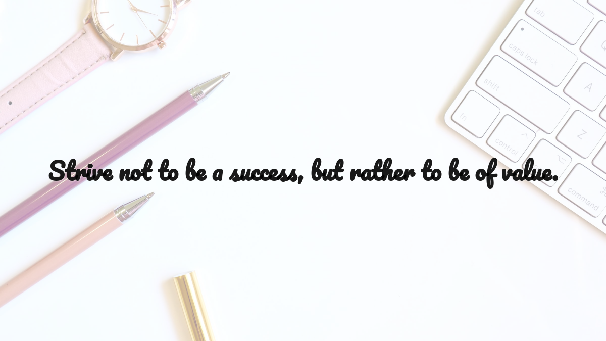 Strive not to be a success...