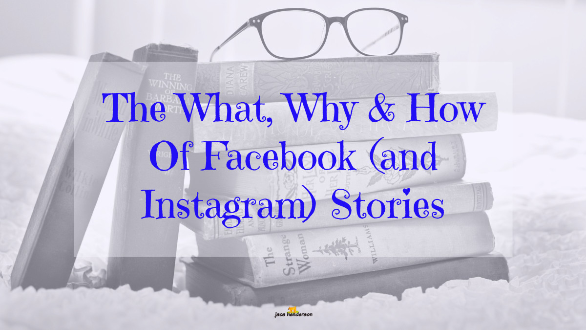 The What, Why & How Of Facebook (and Instagram) Stories
